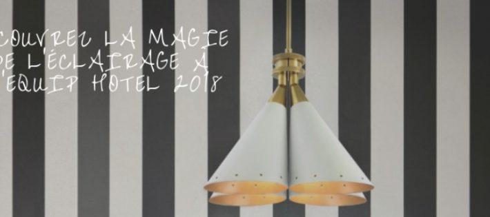 Découvrez la Magie de l'Éclairage à l'Equip Hotel 2018 D  couvrez la Magie de l  clairage    lEquip Hotel 2018 710x315