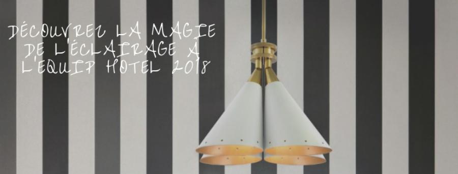Découvrez la Magie de l'Éclairage à l'Equip Hotel 2018 D  couvrez la Magie de l  clairage    lEquip Hotel 2018